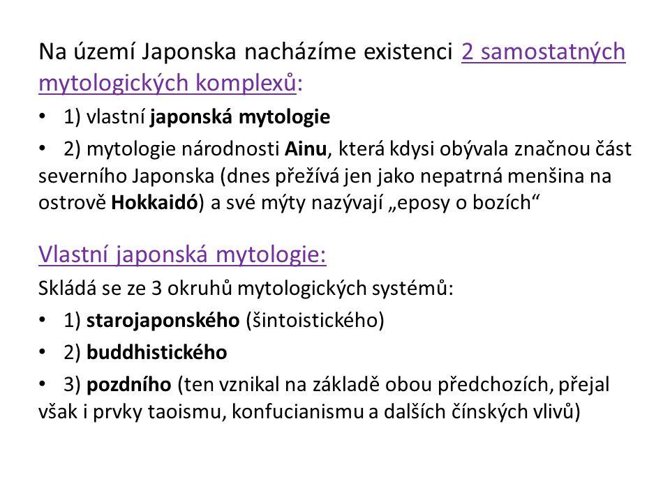 Na území Japonska nacházíme existenci 2 samostatných mytologických komplexů: 1) vlastní japonská mytologie 2) mytologie národnosti Ainu, která kdysi o