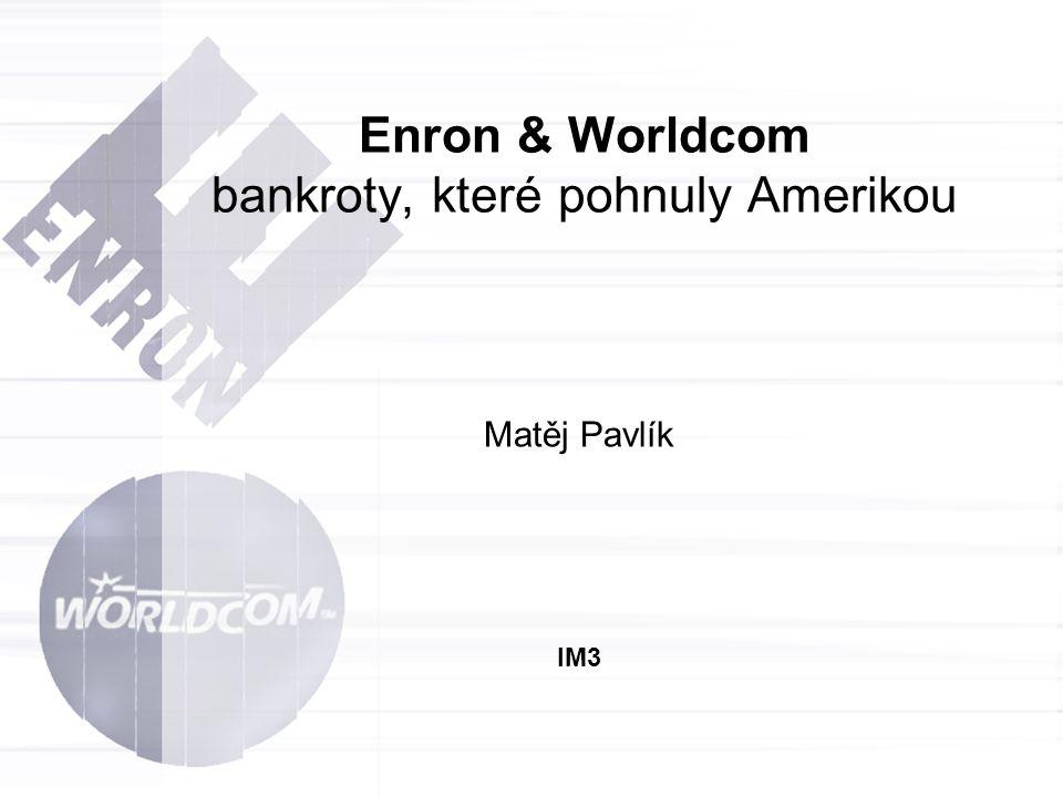 Enron & Worldcom bankroty, které pohnuly Amerikou Matěj Pavlík IM3