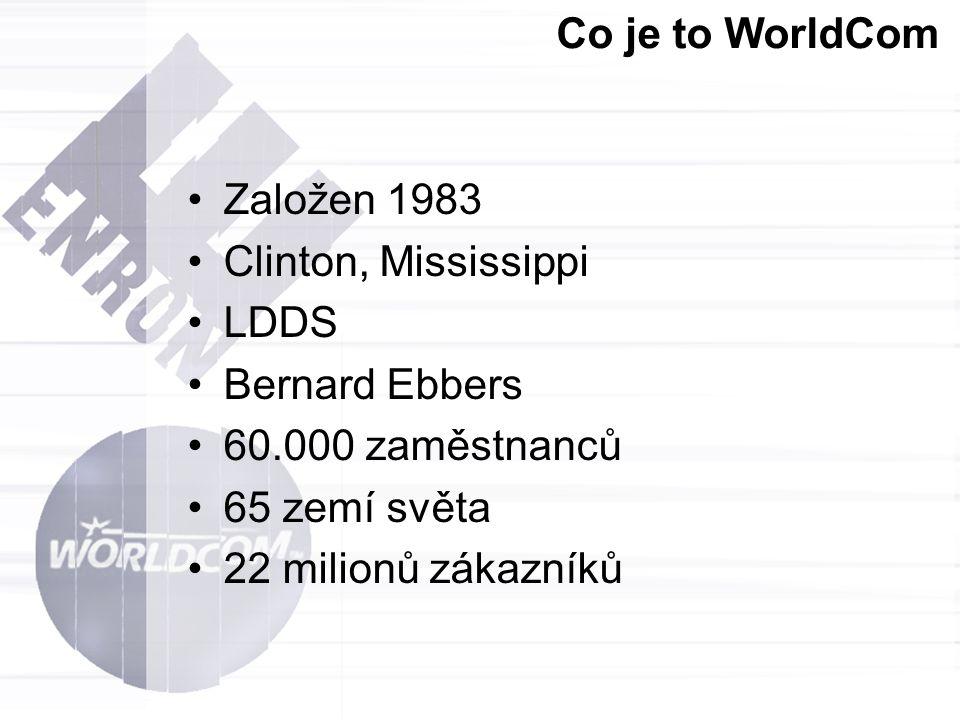 Co je to WorldCom Založen 1983 Clinton, Mississippi LDDS Bernard Ebbers 60.000 zaměstnanců 65 zemí světa 22 milionů zákazníků