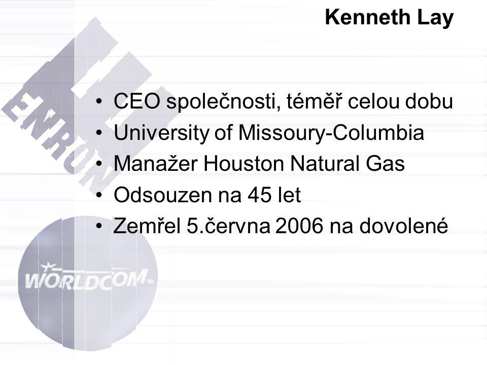 Kenneth Lay CEO společnosti, téměř celou dobu University of Missoury-Columbia Manažer Houston Natural Gas Odsouzen na 45 let Zemřel 5.června 2006 na d