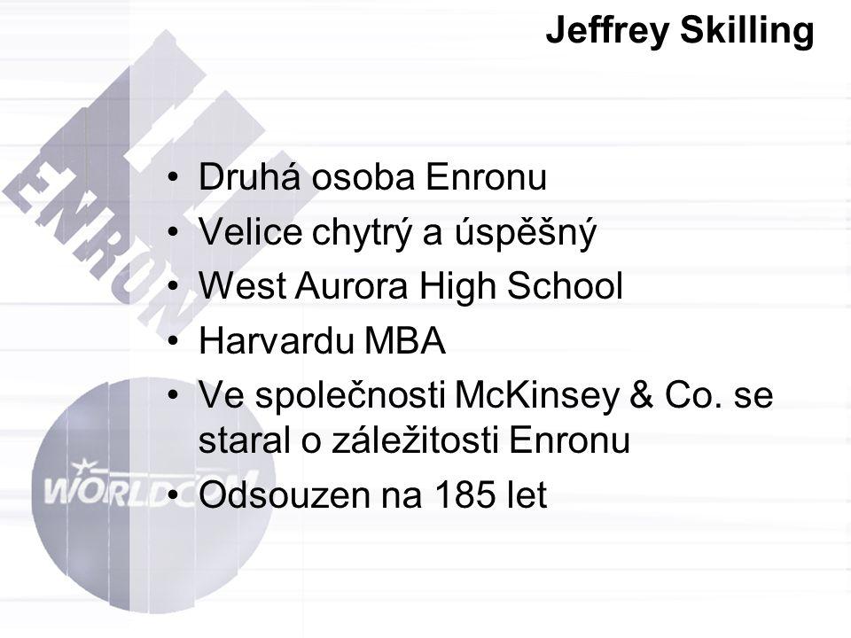 Jeffrey Skilling Druhá osoba Enronu Velice chytrý a úspěšný West Aurora High School Harvardu MBA Ve společnosti McKinsey & Co. se staral o záležitosti