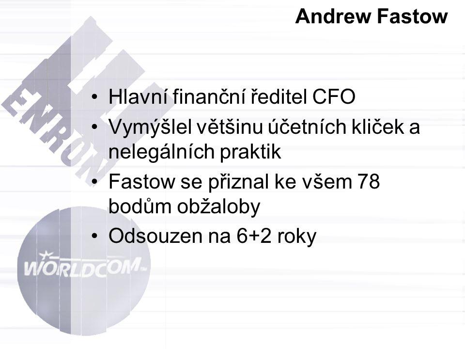 Andrew Fastow Hlavní finanční ředitel CFO Vymýšlel většinu účetních kliček a nelegálních praktik Fastow se přiznal ke všem 78 bodům obžaloby Odsouzen