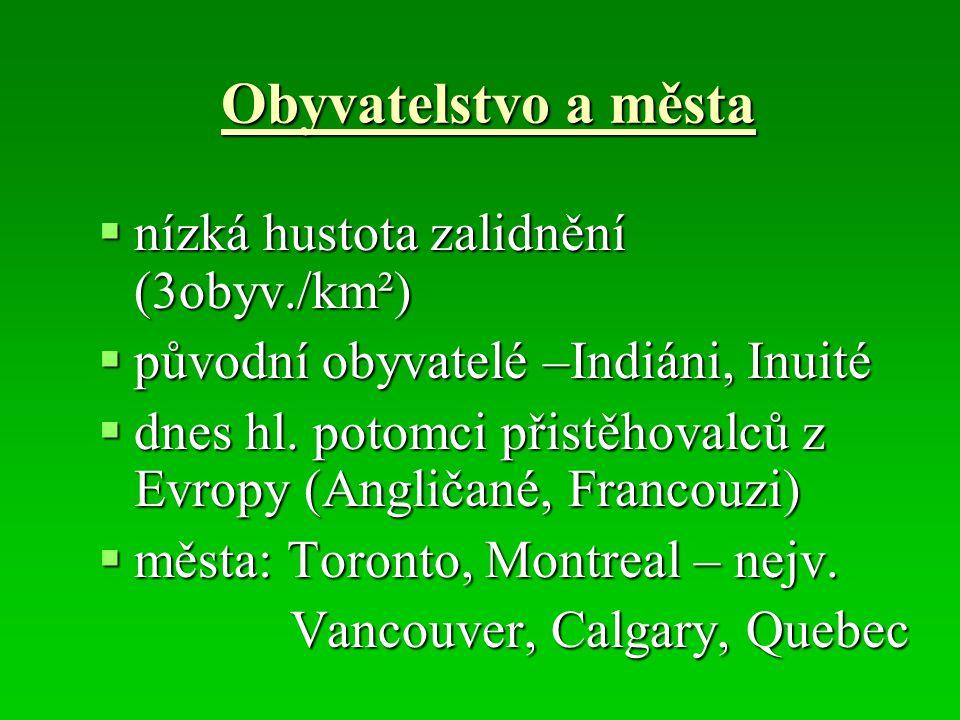 Obyvatelstvo a města  nízká hustota zalidnění (3obyv./km²)  původní obyvatelé –Indiáni, Inuité  dnes hl. potomci přistěhovalců z Evropy (Angličané,