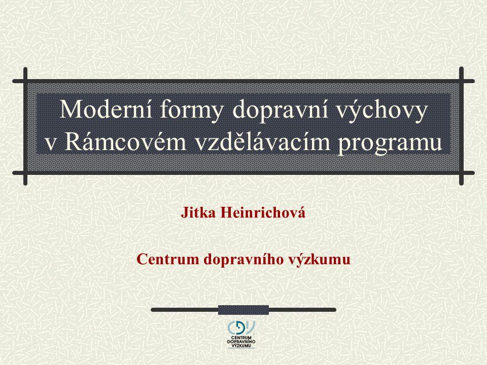 Moderní formy dopravní výchovy v Rámcovém vzdělávacím programu Jitka Heinrichová Centrum dopravního výzkumu