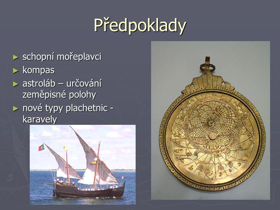 Předpoklady ► schopní mořeplavci ► kompas ► astroláb – určování zeměpisné polohy ► nové typy plachetnic - karavely