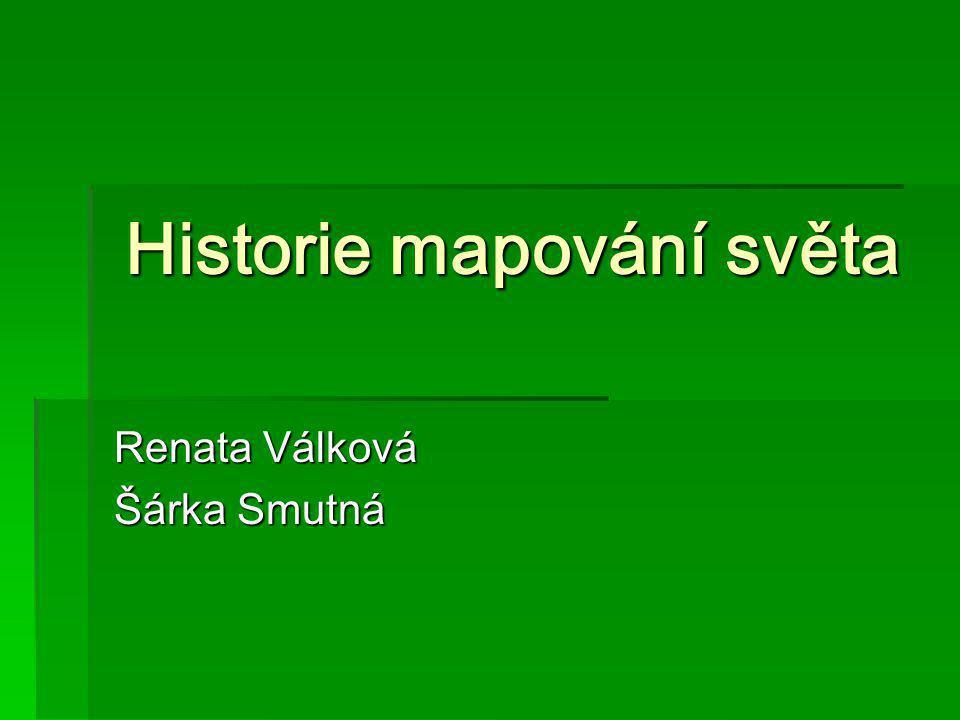 Historie mapování světa Renata Válková Šárka Smutná