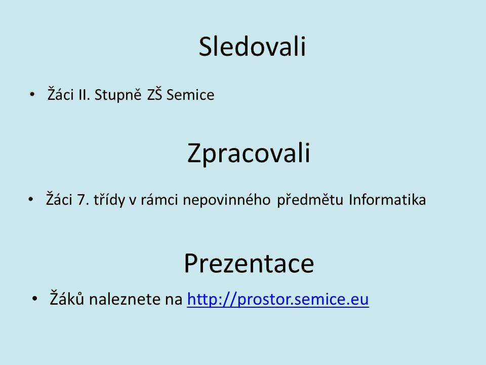 Prezentace Žáci II.Stupně ZŠ Semice Sledovali Žáci 7.