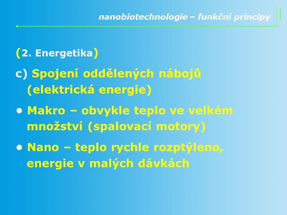 ( 2. Energetika ) c) Spojení oddělených nábojů (elektrická energie) Makro – obvykle teplo ve velkém množství (spalovací motory) Nano – teplo rychle ro