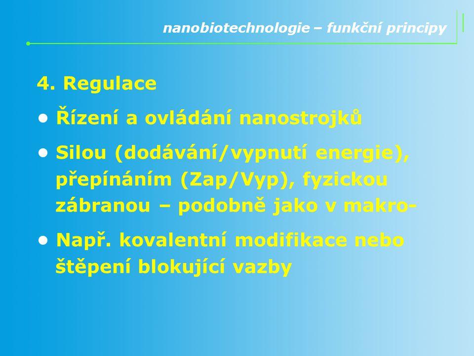 4. Regulace Řízení a ovládání nanostrojků Silou (dodávání/vypnutí energie), přepínáním (Zap/Vyp), fyzickou zábranou – podobně jako v makro- Např. kova