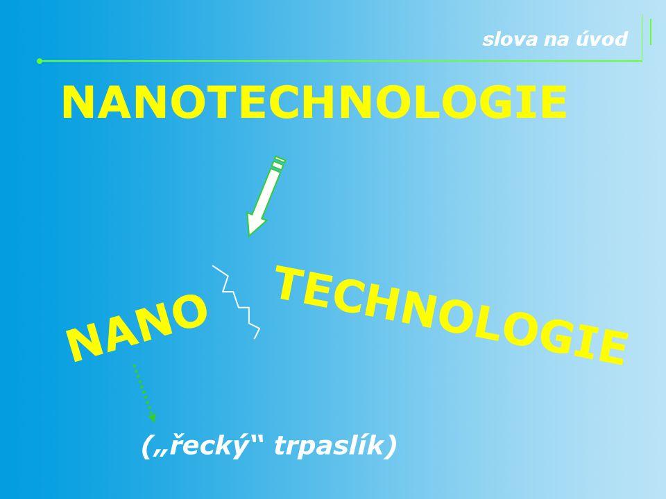 """NANOTECHNOLOGIE NANO TECHNOLOGIE (""""řecký"""" trpaslík) slova na úvod"""