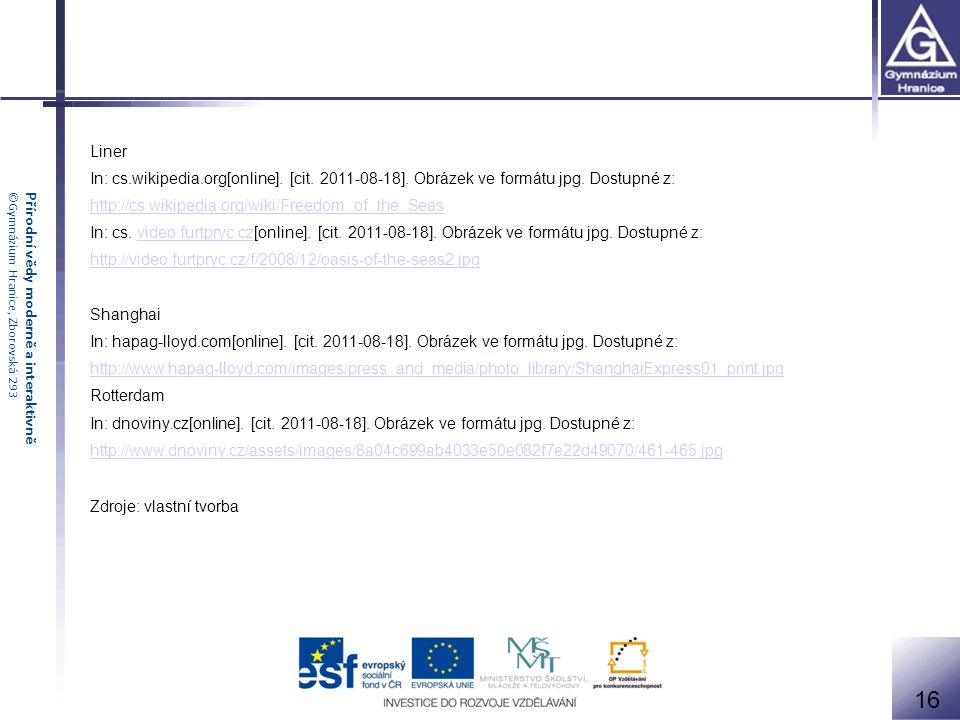 Přírodní vědy moderně a interaktivně©Gymnázium Hranice, Zborovská 293 Liner In: cs.wikipedia.org[online]. [cit. 2011-08-18]. Obrázek ve formátu jpg. D