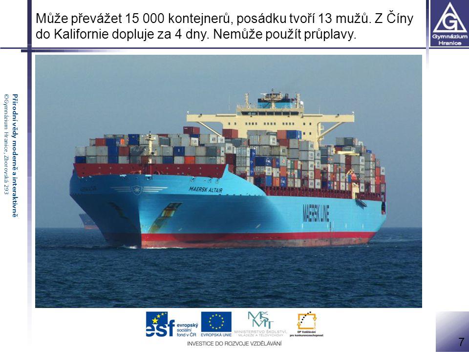 Přírodní vědy moderně a interaktivně©Gymnázium Hranice, Zborovská 293 Může převážet 15 000 kontejnerů, posádku tvoří 13 mužů. Z Číny do Kalifornie dop