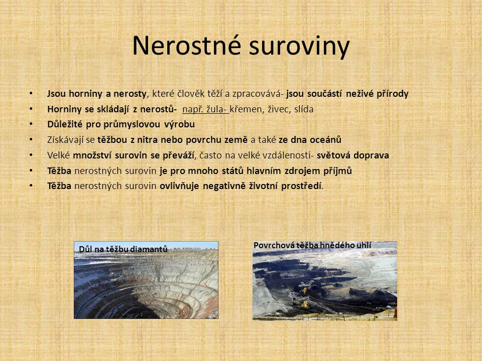 Nerostné suroviny Jsou horniny a nerosty, které člověk těží a zpracovává- jsou součástí neživé přírody Horniny se skládají z nerostů- např. žula- křem
