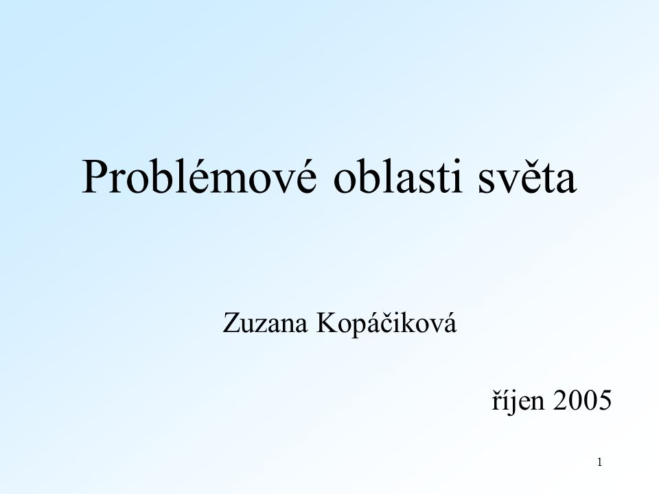 1 Problémové oblasti světa Zuzana Kopáčiková říjen 2005