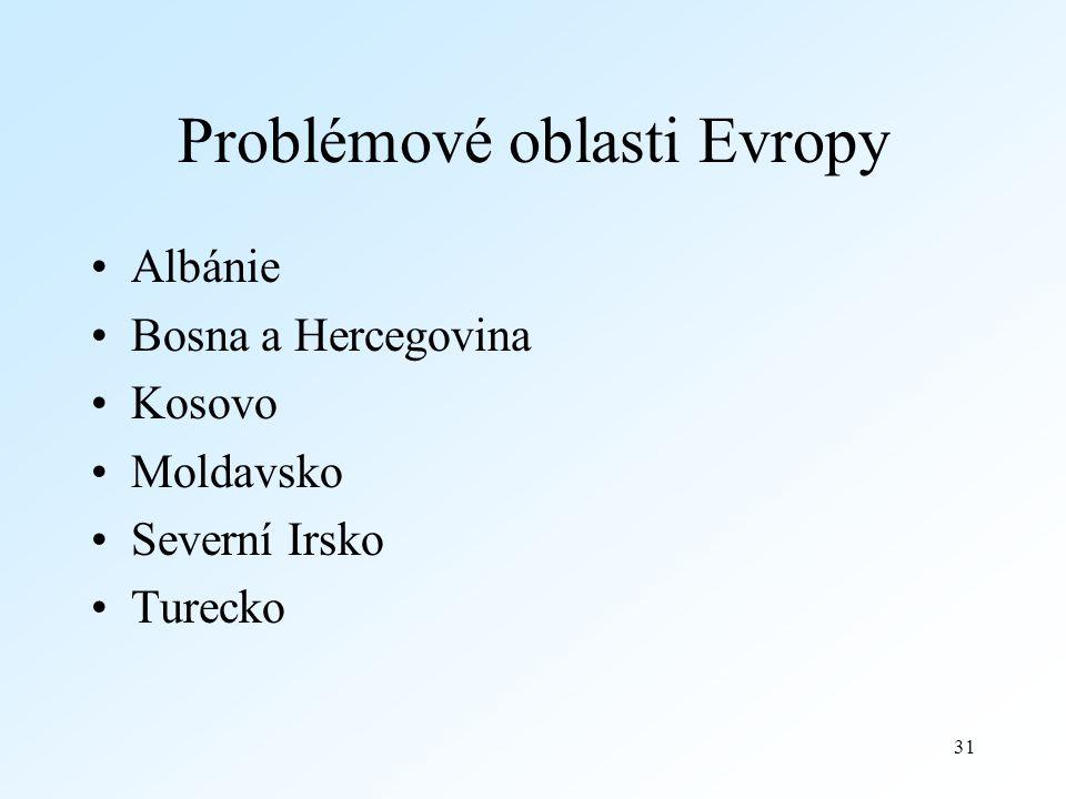 31 Problémové oblasti Evropy Albánie Bosna a Hercegovina Kosovo Moldavsko Severní Irsko Turecko
