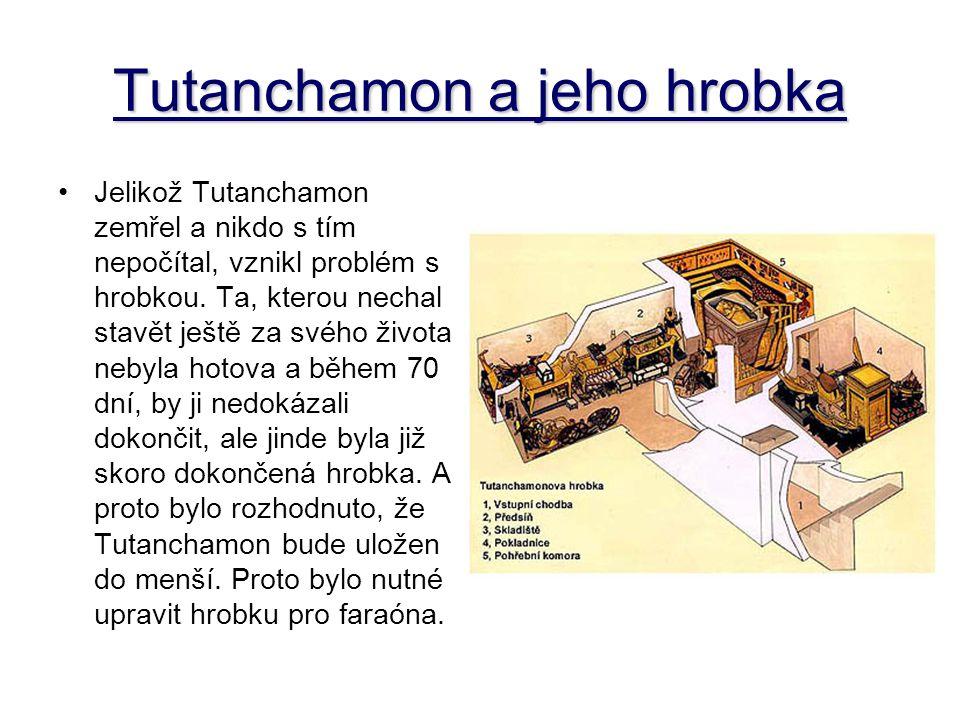 Tutanchamon a jeho hrobka Jelikož Tutanchamon zemřel a nikdo s tím nepočítal, vznikl problém s hrobkou. Ta, kterou nechal stavět ještě za svého života