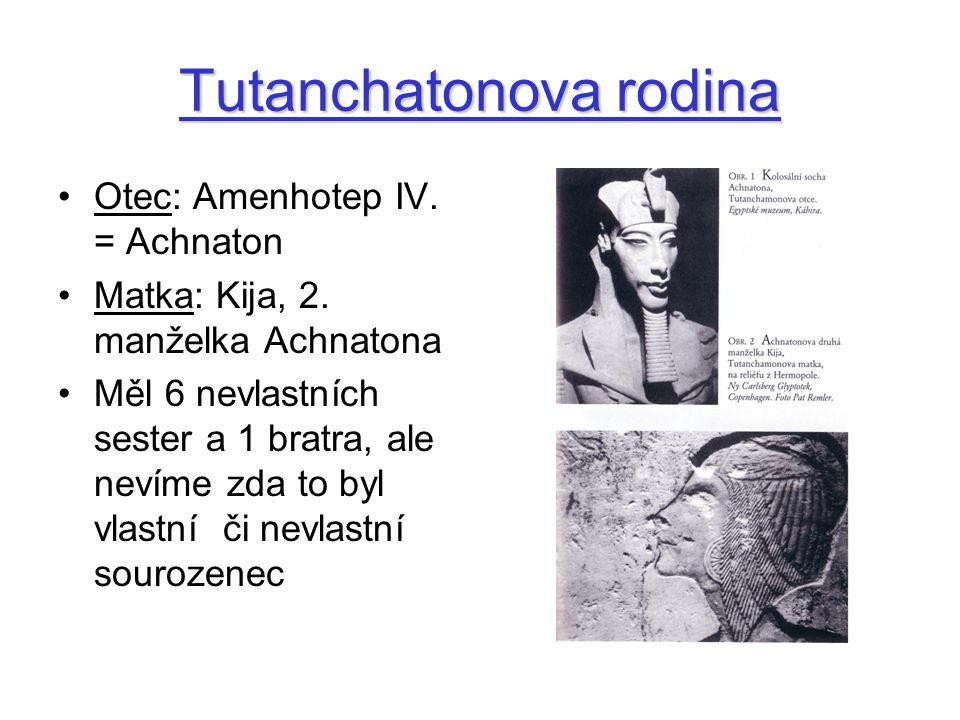 Tutanchatonova rodina Otec: Amenhotep IV. = Achnaton Matka: Kija, 2. manželka Achnatona Měl 6 nevlastních sester a 1 bratra, ale nevíme zda to byl vla