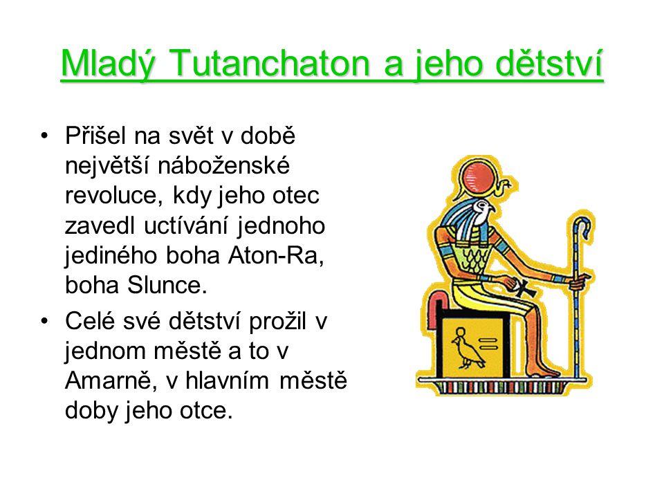 Mladý Tutanchaton a jeho dětství Přišel na svět v době největší náboženské revoluce, kdy jeho otec zavedl uctívání jednoho jediného boha Aton-Ra, boha