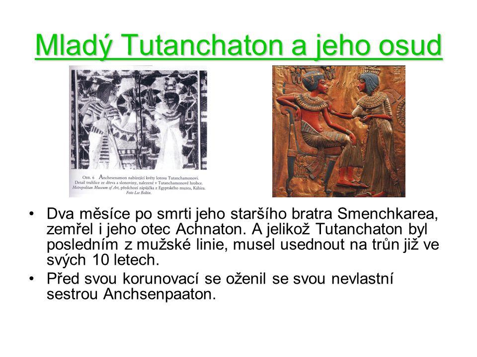 Mladý Tutanchaton a jeho osud Dva měsíce po smrti jeho staršího bratra Smenchkarea, zemřel i jeho otec Achnaton. A jelikož Tutanchaton byl posledním z