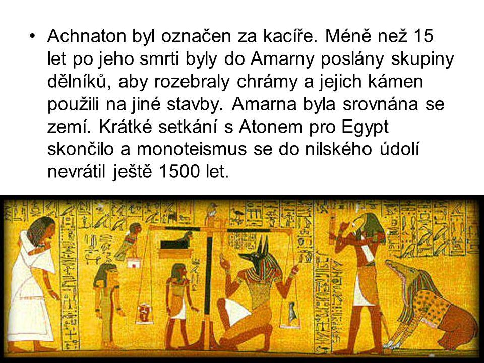Achnaton byl označen za kacíře. Méně než 15 let po jeho smrti byly do Amarny poslány skupiny dělníků, aby rozebraly chrámy a jejich kámen použili na j
