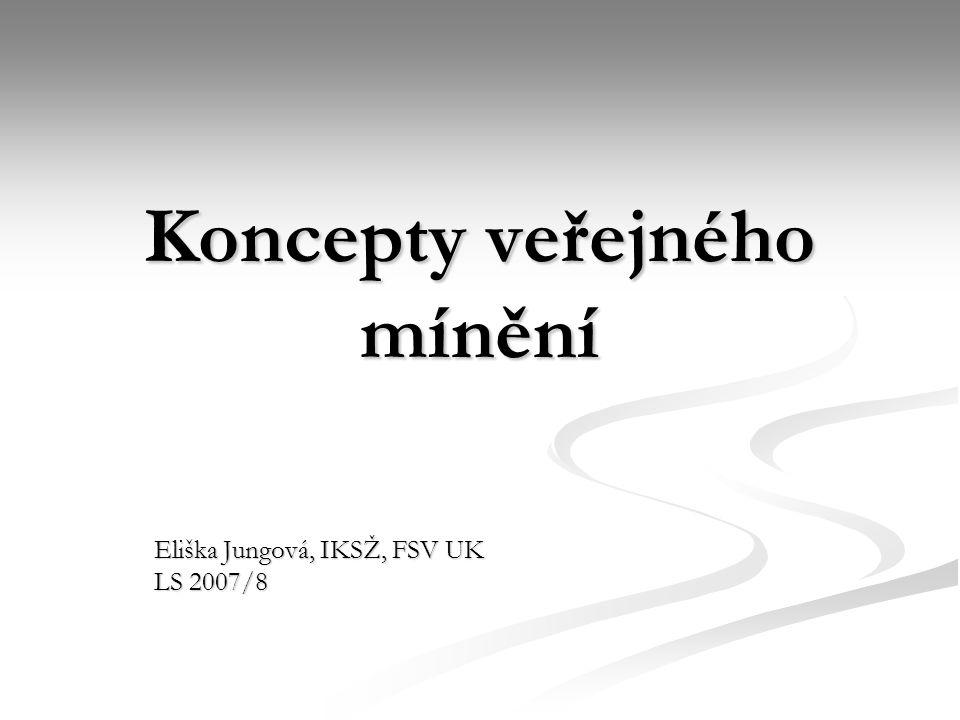 Koncepty veřejného mínění Eliška Jungová, IKSŽ, FSV UK LS 2007/8