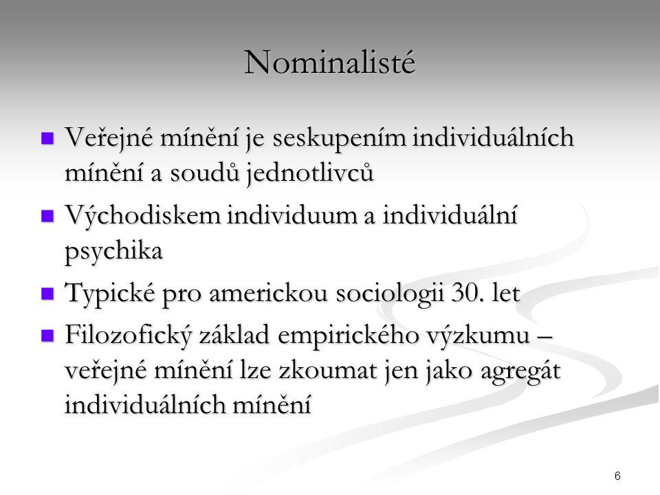 6 Nominalisté Veřejné mínění je seskupením individuálních mínění a soudů jednotlivců Veřejné mínění je seskupením individuálních mínění a soudů jednotlivců Východiskem individuum a individuální psychika Východiskem individuum a individuální psychika Typické pro americkou sociologii 30.
