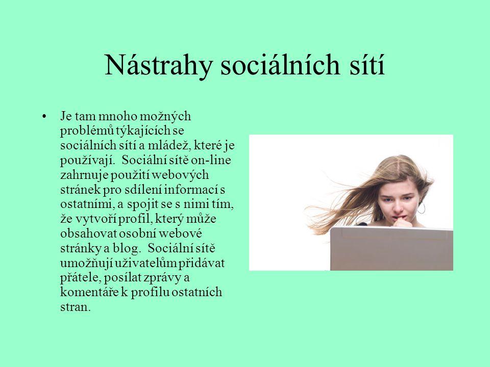 Nástrahy sociálních sítí Je tam mnoho možných problémů týkajících se sociálních sítí a mládež, které je používají. Sociální sítě on-line zahrnuje použ