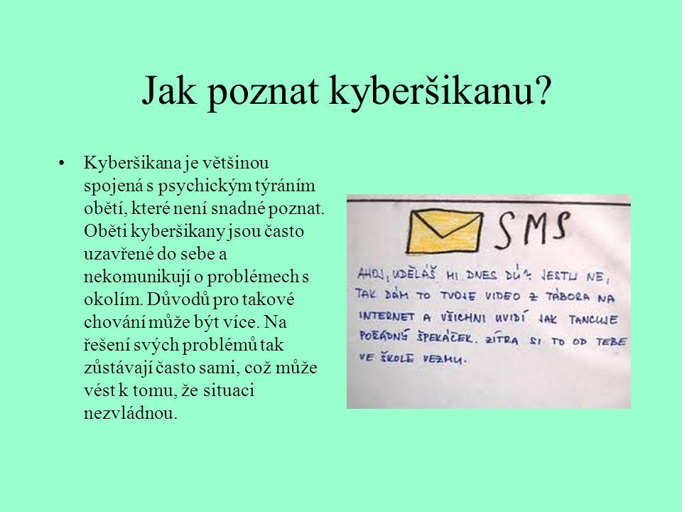 Jak poznat kyberšikanu? Kyberšikana je většinou spojená s psychickým týráním obětí, které není snadné poznat. Oběti kyberšikany jsou často uzavřené do