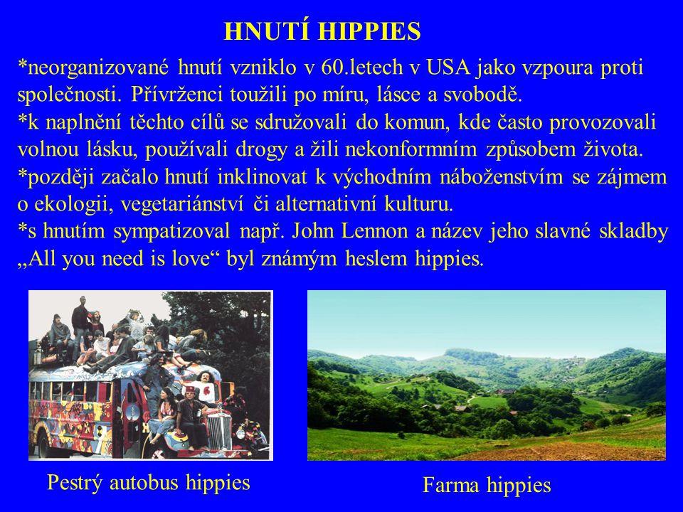 HNUTÍ HIPPIES *neorganizované hnutí vzniklo v 60.letech v USA jako vzpoura proti společnosti. Přívrženci toužili po míru, lásce a svobodě. *k naplnění