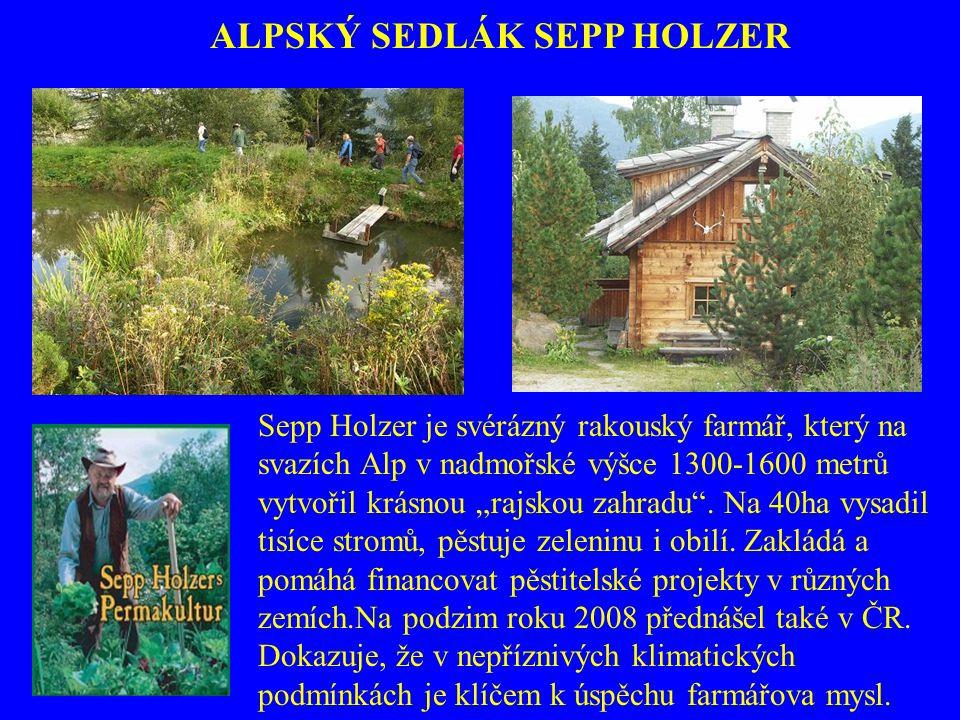 """ALPSKÝ SEDLÁK SEPP HOLZER Sepp Holzer je svérázný rakouský farmář, který na svazích Alp v nadmořské výšce 1300-1600 metrů vytvořil krásnou """"rajskou za"""