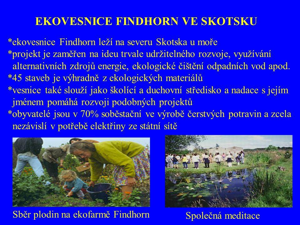 EKOVESNICE FINDHORN VE SKOTSKU Společná meditace *ekovesnice Findhorn leží na severu Skotska u moře *projekt je zaměřen na ideu trvale udržitelného ro