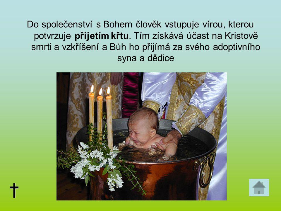 Do společenství s Bohem člověk vstupuje vírou, kterou potvrzuje přijetím křtu. Tím získává účast na Kristově smrti a vzkříšení a Bůh ho přijímá za své