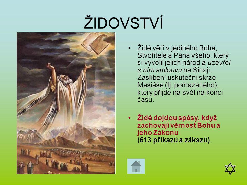 ŽIDOVSTVÍ Židé věří v jediného Boha, Stvořitele a Pána všeho, který si vyvolil jejich národ a uzavřel s ním smlouvu na Sinaji. Zaslíbení uskuteční skr