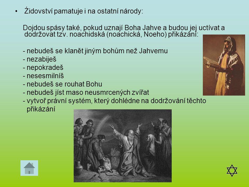 Źidovství pamatuje i na ostatní národy: Dojdou spásy také, pokud uznají Boha Jahve a budou jej uctívat a dodržovat tzv. noachidská (noachická, Noeho)
