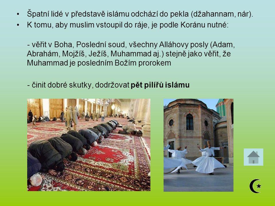 Špatní lidé v představě islámu odchází do pekla (džahannam, nár). K tomu, aby muslim vstoupil do ráje, je podle Koránu nutné: - věřit v Boha, Poslední