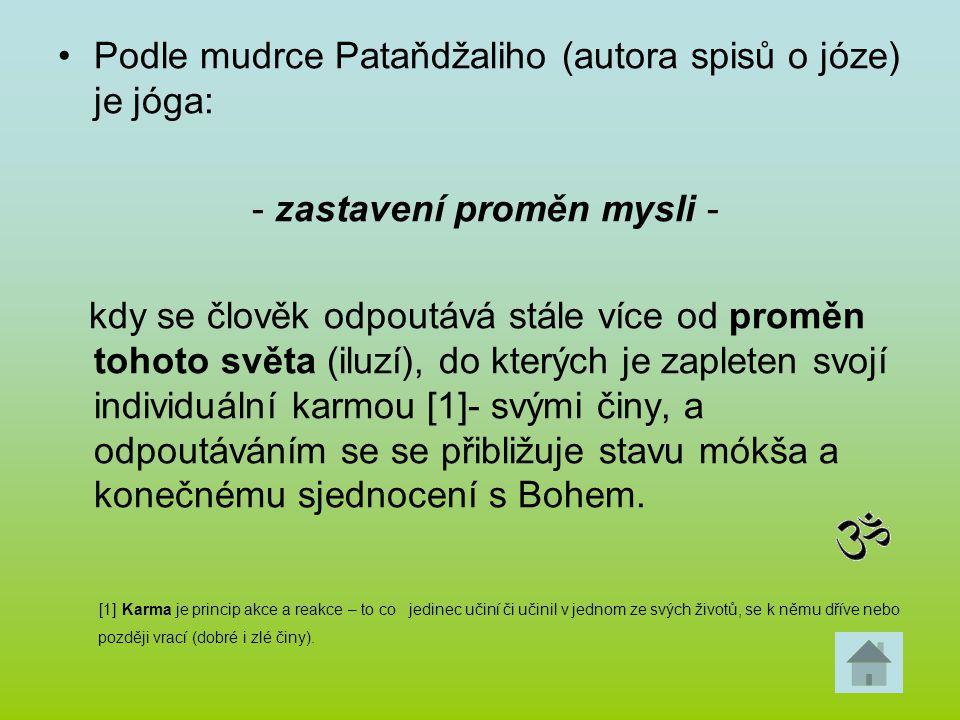Podle mudrce Pataňdžaliho (autora spisů o józe) je jóga: - zastavení proměn mysli - kdy se člověk odpoutává stále více od proměn tohoto světa (iluzí),