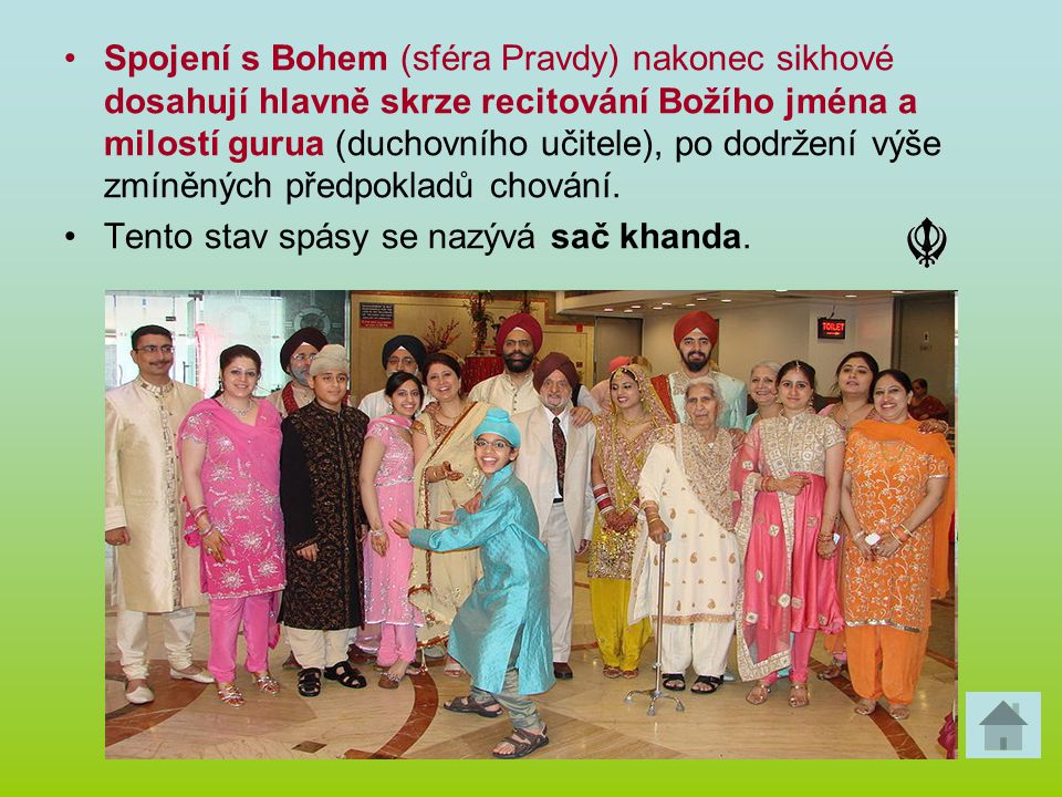 Spojení s Bohem (sféra Pravdy) nakonec sikhové dosahují hlavně skrze recitování Božího jména a milostí gurua (duchovního učitele), po dodržení výše zm