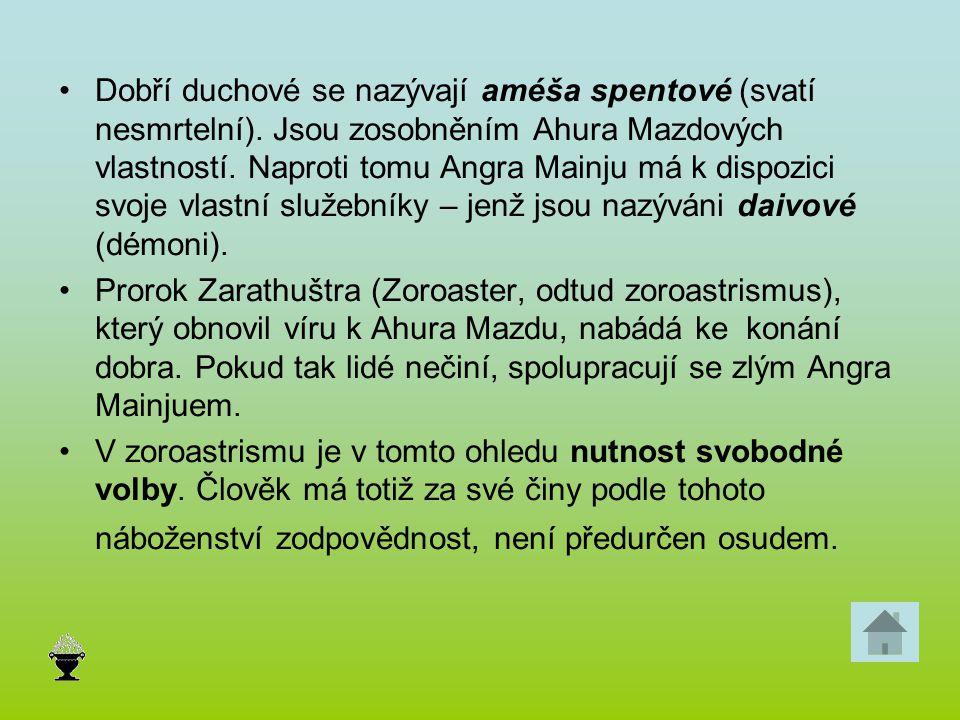 Dobří duchové se nazývají améša spentové (svatí nesmrtelní). Jsou zosobněním Ahura Mazdových vlastností. Naproti tomu Angra Mainju má k dispozici svoj