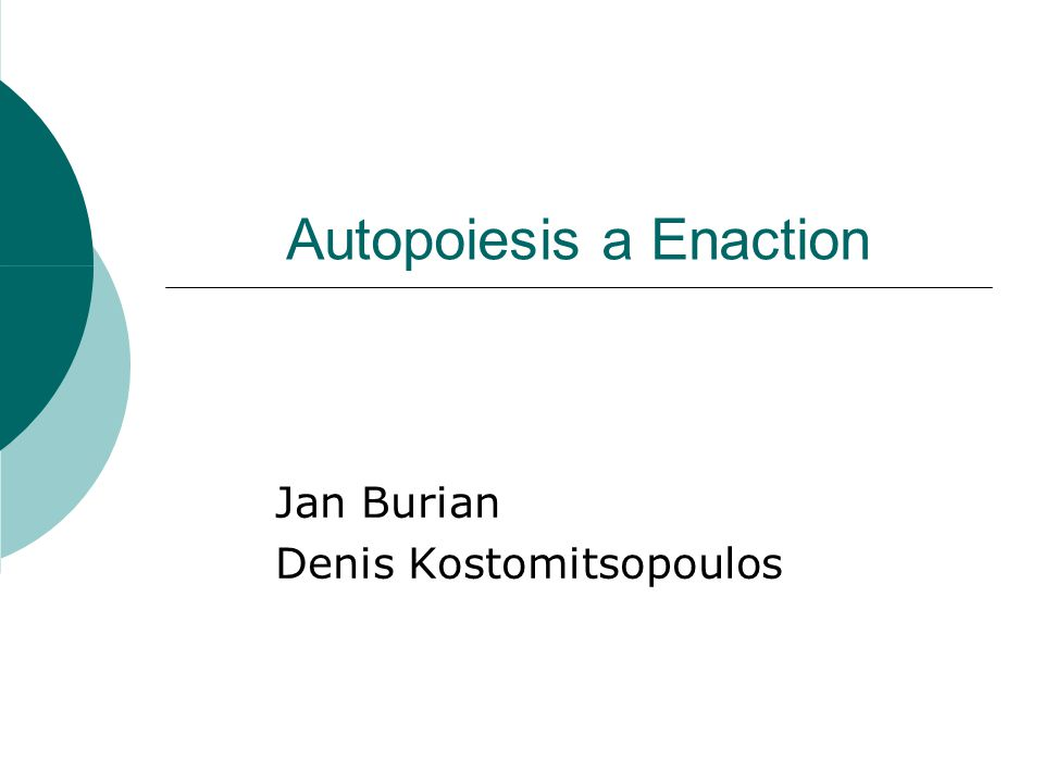 Autopoiesis a Enaction Jan Burian Denis Kostomitsopoulos