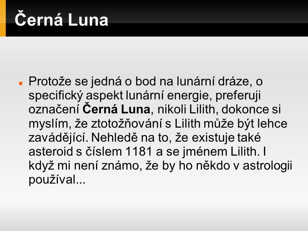 Černá Luna Černá Luna se bude tedy astrologicky projevovat podobně, jako Luna.