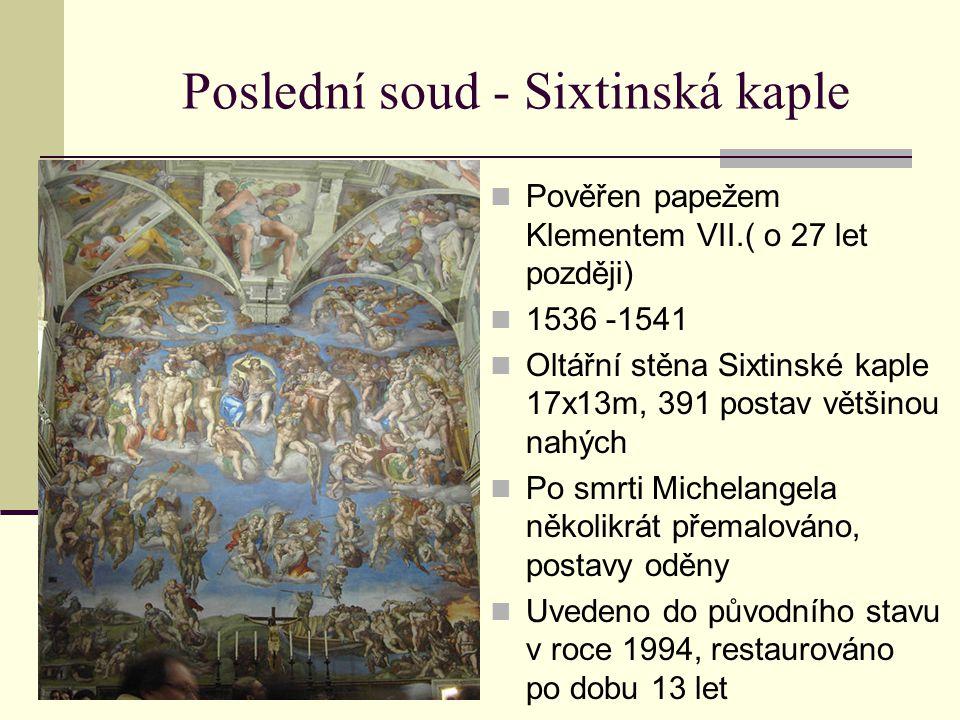 Poslední soud - Sixtinská kaple Pověřen papežem Klementem VII.( o 27 let později) 1536 -1541 Oltářní stěna Sixtinské kaple 17x13m, 391 postav většinou