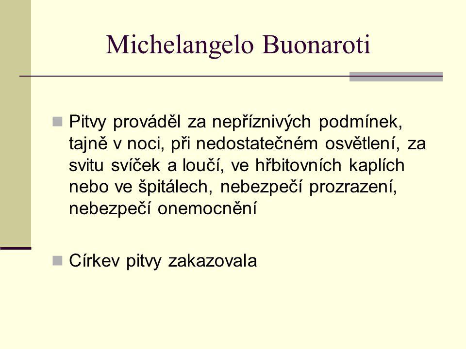 Michelangelo Buonaroti Pitvy prováděl za nepříznivých podmínek, tajně v noci, při nedostatečném osvětlení, za svitu svíček a loučí, ve hřbitovních kap