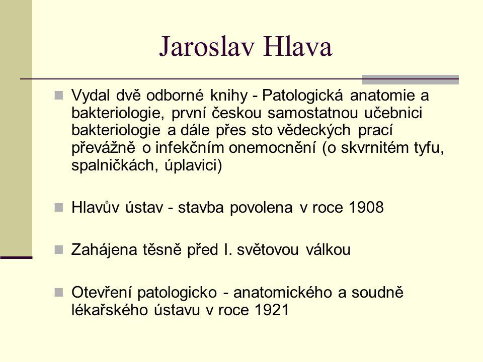Jaroslav Hlava Vydal dvě odborné knihy - Patologická anatomie a bakteriologie, první českou samostatnou učebnici bakteriologie a dále přes sto vědecký