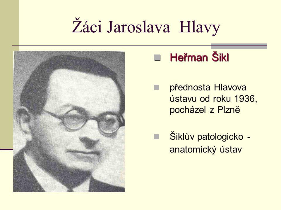 Žáci Jaroslava Hlavy Heřman Šikl Heřman Šikl přednosta Hlavova ústavu od roku 1936, pocházel z Plzně Šiklův patologicko - anatomický ústav