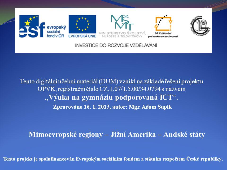 Mimoevropské regiony – Jižní Amerika – Andské státy Tento digitální učební materiál (DUM) vznikl na základě řešení projektu OPVK, registrační číslo CZ