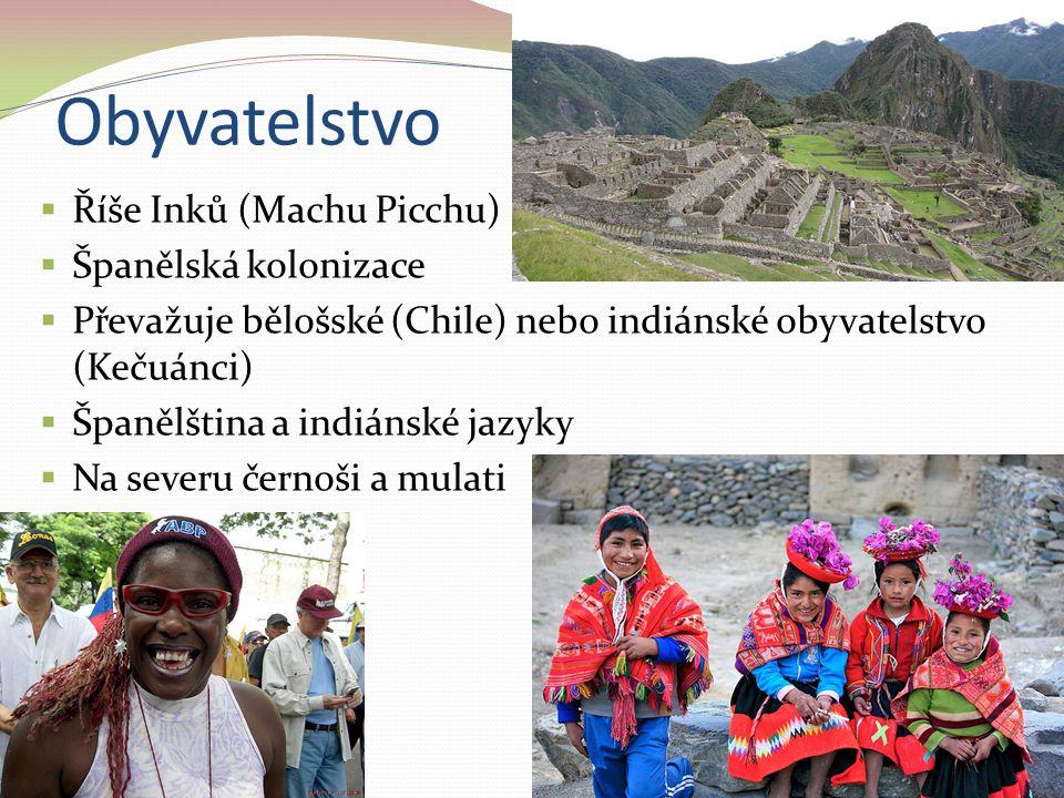 Obyvatelstvo  Říše Inků (Machu Picchu)  Španělská kolonizace  Převažuje bělošské (Chile) nebo indiánské obyvatelstvo (Kečuánci)  Španělština a ind