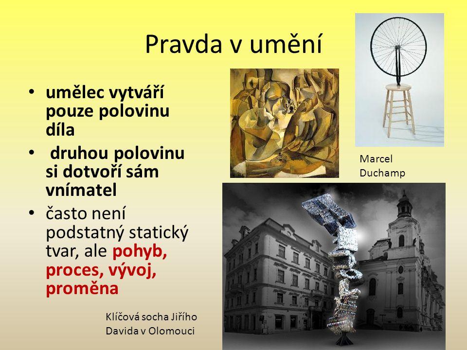 Pravda v umění umělec vytváří pouze polovinu díla druhou polovinu si dotvoří sám vnímatel často není podstatný statický tvar, ale pohyb, proces, vývoj, proměna Marcel Duchamp Klíčová socha Jiřího Davida v Olomouci