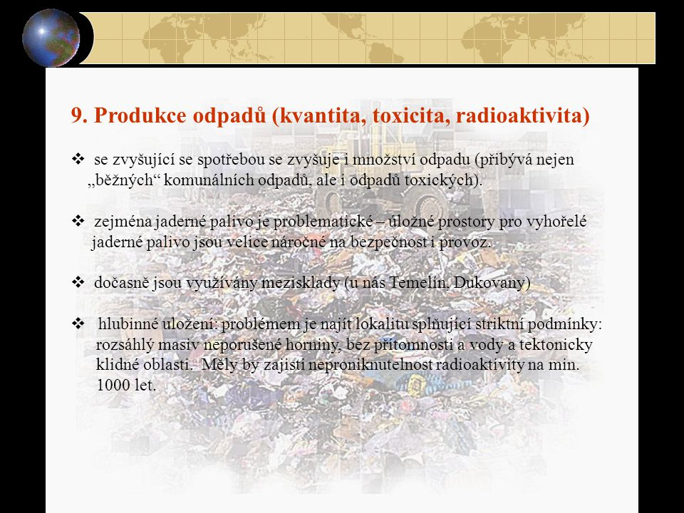 """9. Produkce odpadů (kvantita, toxicita, radioaktivita)  se zvyšující se spotřebou se zvyšuje i množství odpadu (přibývá nejen """"běžných"""" komunálních o"""