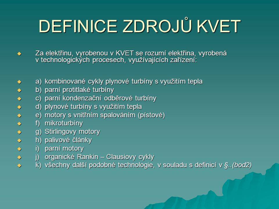 DEFINICE ZDROJŮ KVET  Za elektřinu, vyrobenou v KVET se rozumí elektřina, vyrobená v technologických procesech, využívajících zařízení:  a)kombinova