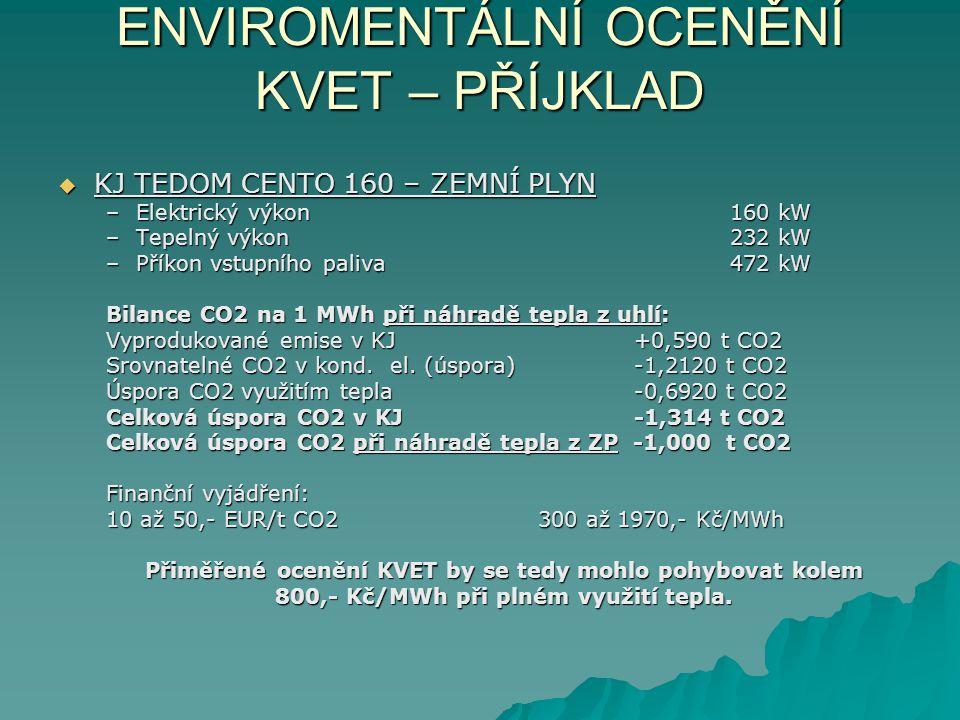 ENVIROMENTÁLNÍ OCENĚNÍ KVET – PŘÍJKLAD  KJ TEDOM CENTO 160 – ZEMNÍ PLYN –Elektrický výkon160 kW –Tepelný výkon232 kW –Příkon vstupního paliva472 kW B